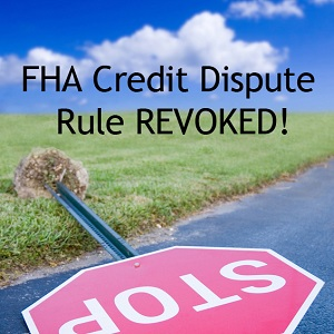 FHA Revokes Credit Dispute Rule