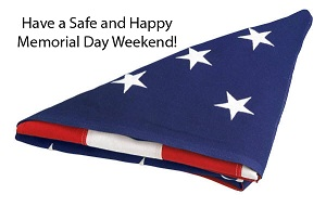 Have a Safe and Happy Memorial Day Weekend!