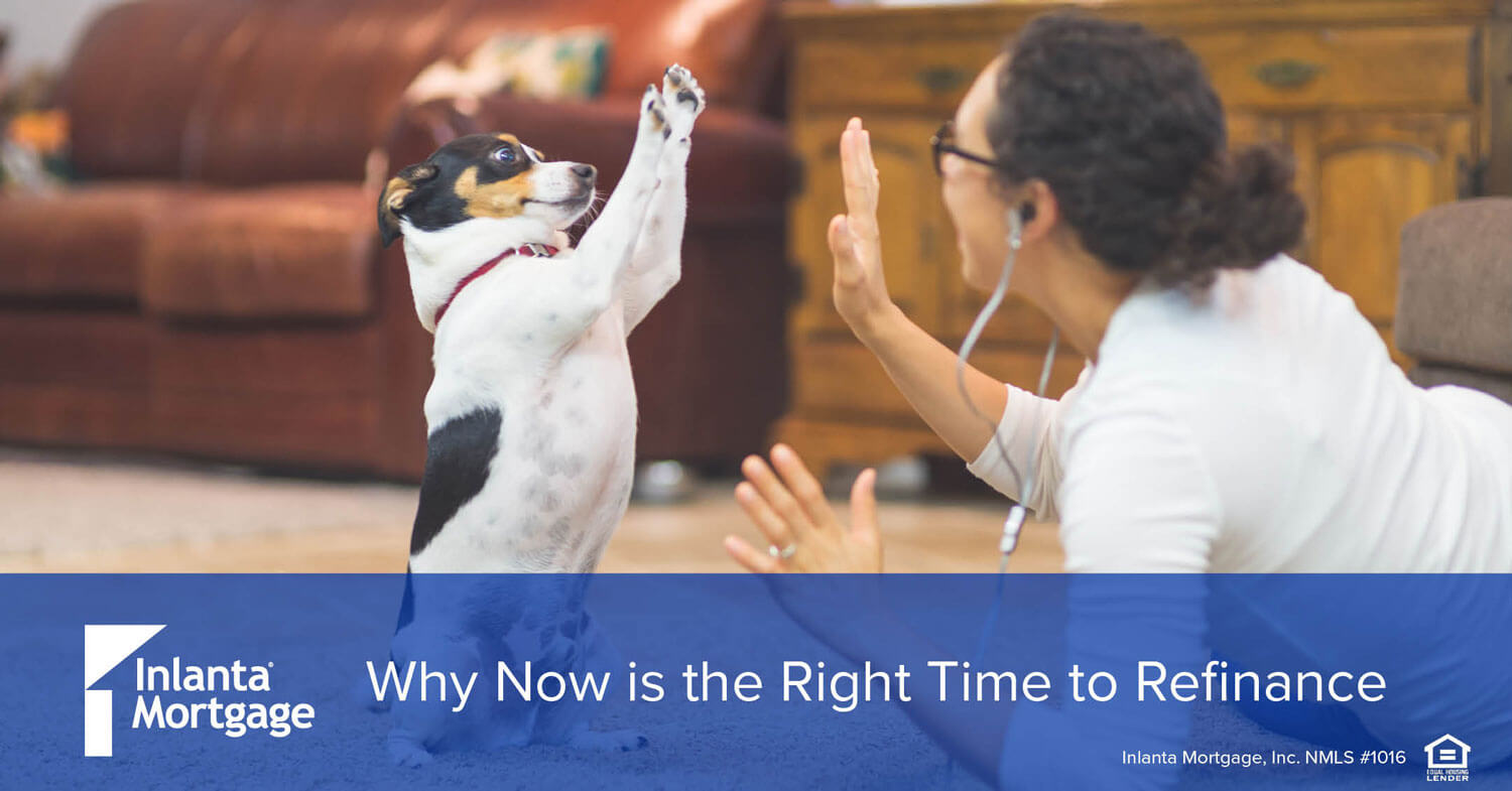 Now is the Right Time to Refinance | Inlanta Mortgage